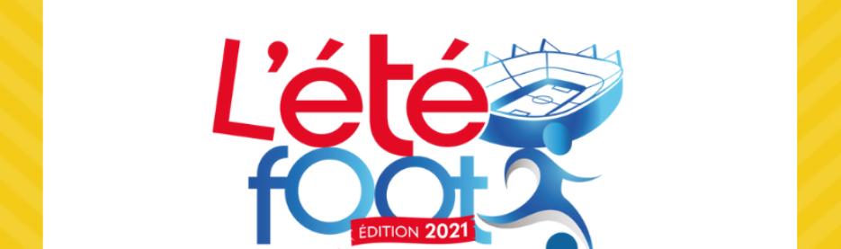L'été foot 2021, coup d'envoi d'une version inédite !